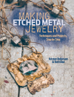 Making Etched Metal Jewelry: Techniques and Projects Step by Step Cover Image