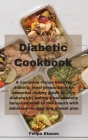 Diabetic Cookbook: A complete recipe book for diabetic meal preparation An essential dietary guide to cure diabetes by eating a nutrition Cover Image