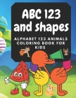ABC 123 And Shapes: Alphabet 123 Animals Coloring Book For Kids Cover Image