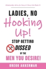 Ladies, No Hooking Up!: Stop Getting Dissed by the Men You Desire Cover Image