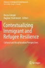 Contextualizing Immigrant and Refugee Resilience: Cultural and Acculturation Perspectives (Advances in Immigrant Family Research) Cover Image
