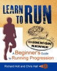 Learn to Run: Gifts or Presents for Runners; A Common Sense Beginner's Guide to Running Progression Cover Image