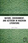 Nature, Environment, and Activism in Nigerian Literature (Routledge Contemporary Africa) Cover Image