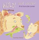 Wild! Mealtime/¡qué Locura! a la Hora de Comer Cover Image