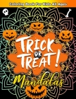 Trick Or Treat Mandalas Coloring Book For Kids All Ages: HalloweenColoring Book With 50 Big Detailed Fun Artworks To Color For Kids Toddlers And Adult Cover Image
