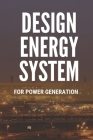 Design Energy System: For Power Generation: Hybrid Renewable Energy Systems Cover Image