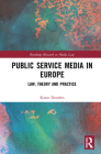 Public Service Media in Europe: Law, Theory and Practice (Routledge Research in Media Law) Cover Image
