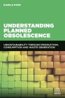 Understanding Planned Obsolescence: Unsustainability Through Production, Consumption and Waste Generation Cover Image