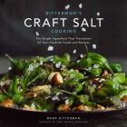 Bitterman's Craft Salt Cooking: The Single Ingredient That Transforms All Your Favorite Foods and Recipes Cover Image