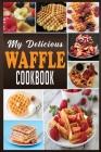 My Delicious Waffle Cookbook: Waffle Recipe Book, Waffle Maker Recipe Book, Waffle Maker Cookbook, Waffle Cookbook, Waffle Cookbook Dash, Cover Image