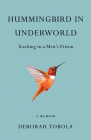 Hummingbird in Underworld: Teaching in a Men's Prison, a Memoir Cover Image