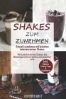 Shakes zum Zunehmen: Schnell zunehmen mit leckeren kalorienreichen Shakes - Mit kalorienreichen Shakes das Wunschgewicht erreichen und glüc Cover Image
