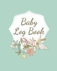 Baby Log Book: Planner and Tracker For Newborns, Logbook For New Moms, Daily Journal Notebook To Record Sleeping, Feeding, Diaper Cha Cover Image