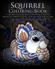 Squirrel Coloring Book: A Coloring Book for Adults Containing 20 Squirrel Designs in a variety of styles to help you Relax and De-Stress Cover Image