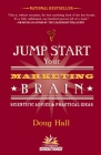 Jump Start Your Marketing Brain: Scientific Advice and Practical Ideas Cover Image