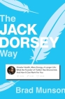 The Jack Dorsey Way: Greater Health, More Energy, A Longer Life: What the Founder of Twitter Has Discovered, And How It Can Work For You Cover Image