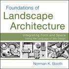 Foundations of Landscape Architecture: Integrating Form and Space Using the Language of Site Design Cover Image
