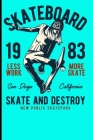 Skateboard 1983 Less Work More Skate San Diego California Skate And Destroy New Public Skatepark: Skateboard Notebook For Flip Trick Freestyle Or Just (Skateboarding #3) Cover Image