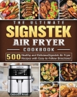 The Ultimate Signstek Air Fryer Cookbook: 500 Healthy and Delicious Signstek Air Fryer Recipes with Easy-to-Follow Directions! Cover Image