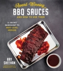 Award-Winning BBQ Sauces and How to Use Them: The Secret Ingredient to Next-Level Smoking Cover Image