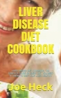 Liver Disease Diet Cookbook: Liver Disease Diet Cookbook: The Complete Guide on Every Diet You Need to Know to Keep Your Liver Healthy. Cover Image