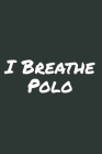 I Breathe Polo: Blank Lined Notebook Cover Image