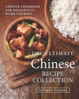 The Ultimate Chinese Recipe Collection: Chinese Cookbook for Delightful Home Cooking Cover Image