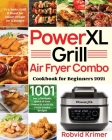 PowerXL Grill Air Fryer Combo Cookbook for Beginners 2021: 1001-Day Affordable, Quick & Easy PowerXL Grill Air Fryer Combo Recipes to Fry, Bake, Grill Cover Image