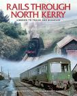 The Rails Through North Kerry: Limerick to Tralee and Branches Cover Image