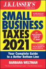 J.K. Lasser's Small Business Taxes 2021: Your Complete Guide to a Better Bottom Line Cover Image