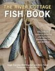 The River Cottage Fish Book: The Definitive Guide to Sourcing and Cooking Sustainable Fish and Shellfish (River Cottage Cookbook) Cover Image