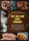 Beef and Lamb Lover Cookbook: Please your dinner whit this mouth-watering, quick and easy recipes book. Balance your weight and improve your muscles Cover Image