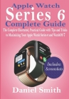 Apple Watch Series 6 Complete Guide: The Complete Illustrated, Practical Guide with Tips and Tricks to Maximizing Your Apple Watch Series 6 and WatchO Cover Image