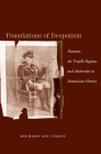 Foundations of Despotism: Peasants, the Trujillo Regime, and Modernity in Dominican History Cover Image