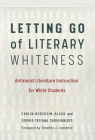 Letting Go of Literary Whiteness: Antiracist Literature Instruction for White Students (Language and Literacy) Cover Image