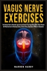 Vagus Nerve Exercises: The Ultimate Guide to Stimulate vagal tone and Activate Your Vagus Nerve With Proven Practical Self Help Exercises for Cover Image