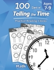 Humble Math - 100 Days of Telling the Time - Practice Reading Clocks: Ages 7-9, Reproducible Math Drills with Answers: Clocks, Hours, Quarter Hours, F Cover Image