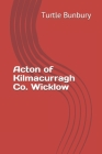 Acton of Kilmacurragh Co. Wicklow Cover Image