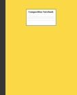 Composition Notebook: Yellow Nifty Composition Notebook - Wide Ruled Paper Notebook Lined School Journal - 120 Pages - 7.5 x 9.25