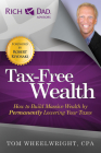 Tax-Free Wealth: How to Build Massive Wealth by Permanently Lowering Your Taxes (Rich Dad Advisors) Cover Image