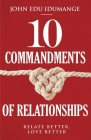 10 Commandments of Relationships: Relate Better, Love Better Cover Image
