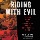Riding with Evil Lib/E: Taking Down the Notorious Pagan Motorcycle Gang Cover Image