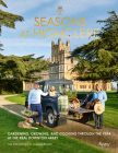 Seasons at Highclere: Gardening, Growing, and Cooking Through the Year at the Real Downton Abbey Cover Image