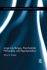 Jorge Luis Borges, Post-Analytic Philosophy, and Representation (Routledge Studies in Twentieth-Century Literature) Cover Image