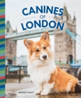 Canines of London: // Adorable Dog photography // Anglophile & Dog Lovers // Dog Owner Gift  Cover Image