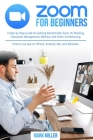 Zoom for Beginners: A Step by Step Guide On Getting Started With Zoom for Meeting, Classroom Management, Webinar and Video Conferencing. H Cover Image