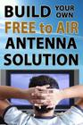 Build Your Own Free To Air Antenna Solution Cover Image