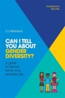 Can I Tell You about Gender Diversity?: A Guide for Friends, Family and Professionals (Can I Tell You About...?) Cover Image