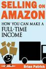 Selling on Amazon: How You Can Make A Full-Time Income Selling On Amazon Cover Image