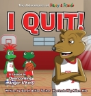 I Quit!: A Children's Book With A Lesson In Overcoming Anger and Envy Cover Image